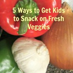 KAREN 5 ways to get kids to snack on fresh veggies ready for url