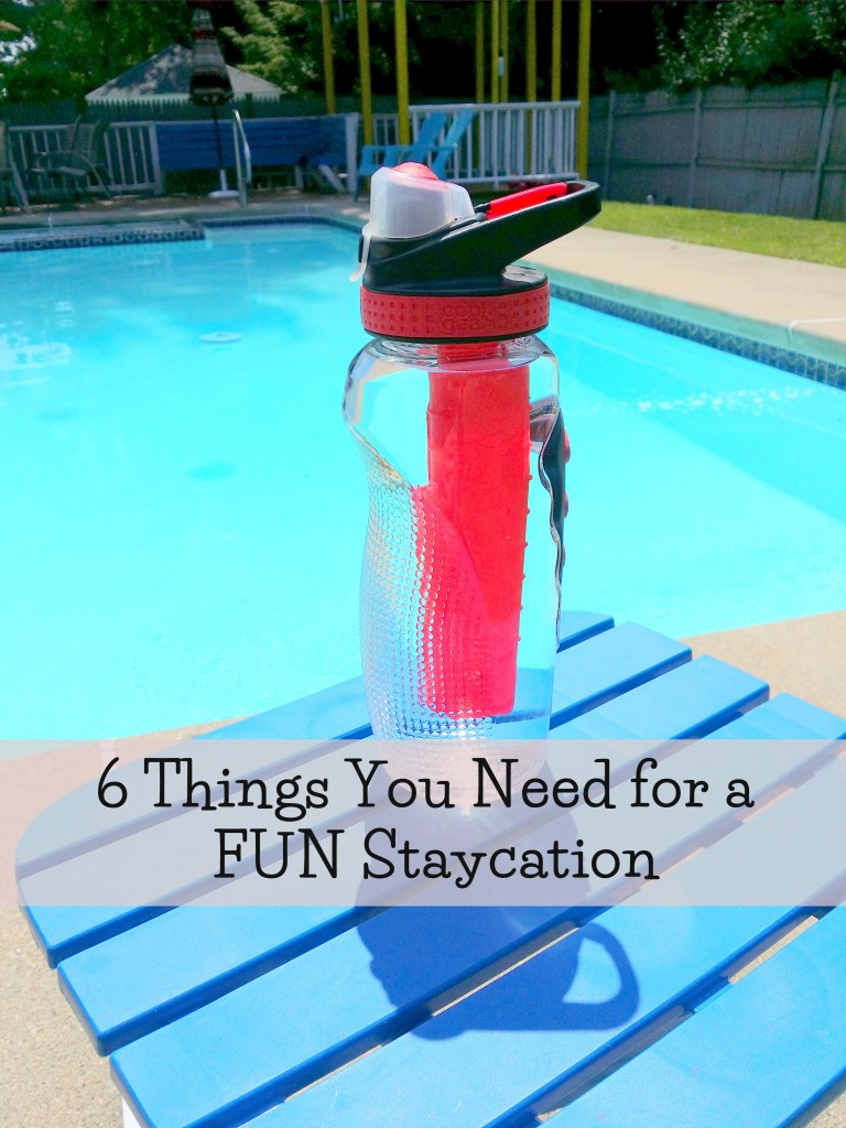 6 Things You Need for a FUN Staycation