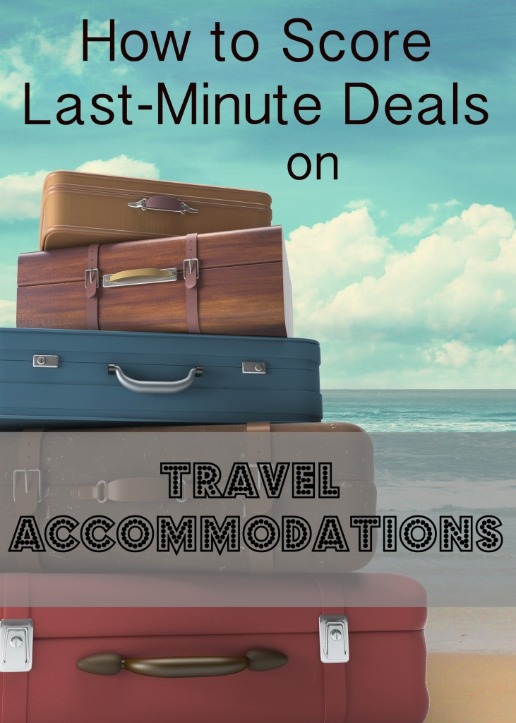 How to Score Last-Minute Deals on Travel Accommodations