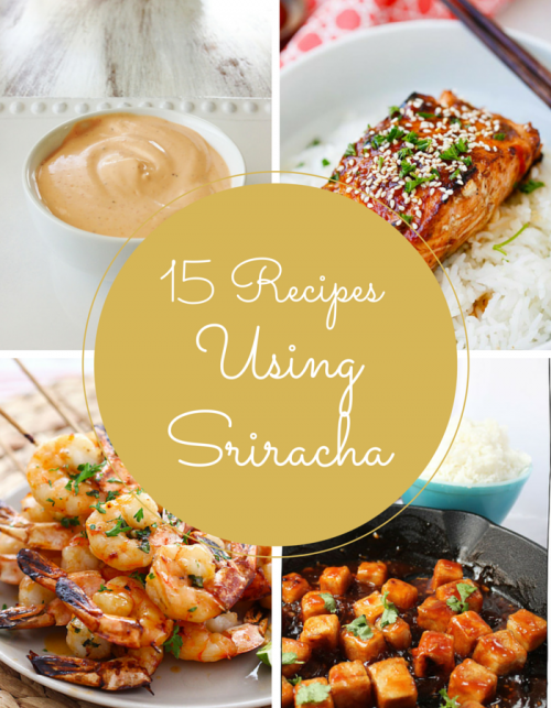 15 Spicy Sriracha Recipes