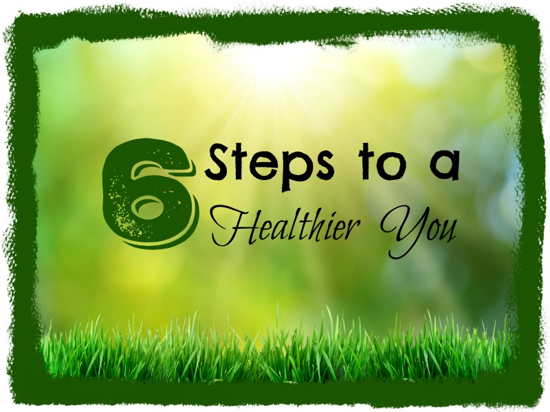 6 Steps to a Healthier You