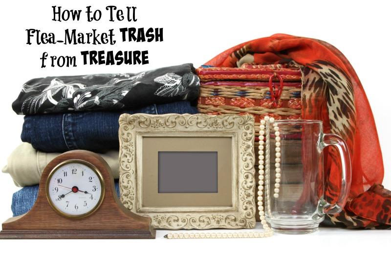 How to tell Flea-Market Trash from Treasure